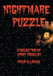 NIGHTMARE PUZZLE - A Collection Of Short Pieces By ebook by Philip LaVoie