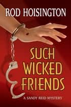 Such Wicked Friends (Sandy Reid Mystery Series #3) ebook by Rod Hoisington