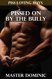 Pissed On By The Bully ebook by Master Dominic