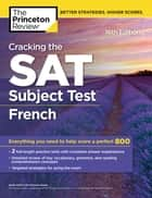 Cracking the SAT Subject Test in French, 16th Edition - Everything You Need to Help Score a Perfect 800 ebook by Princeton Review
