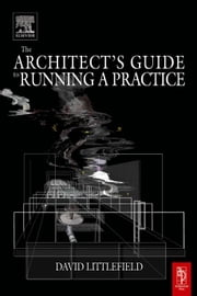 The Architect's Guide to Running a Practice ebook by Littlefield, David