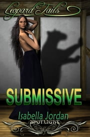 2nd Edition: Submissive (Leopard Tails 2) ebook by Isabella Jordan