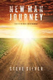 New Man Journey - Finding Meaning in Retirement 電子書 by Steve Silver