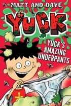 Yuck's Amazing Underpants ebook by Matt and Dave,Nigel Baines