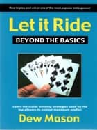 Let It Ride Beyond the Basics ebook by Dew Mason