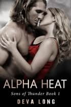 Alpha Heat - Sons of Thunder, #1 ebook by Deva Long