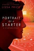 Portrait of a Starter: A Starters Story ebook by Lissa Price