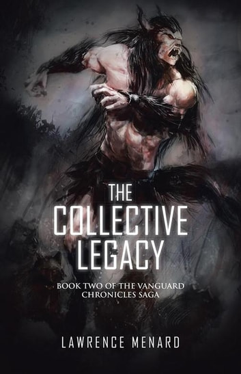 The Collective Legacy - Book Two of the Vanguard Chronicles Saga ebook by Lawrence Menard