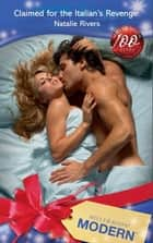 Claimed For The Italian's Revenge (Mills & Boon Modern) ebook by Natalie Rivers