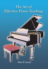 The Art of Effective Piano Teaching ebook by Dino P. Ascari