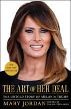 The Art of Her Deal - The Untold Story of Melania Trump ebook by Mary Jordan