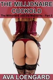 The Millionaire Cuckold (The Millionaire and The Mechanic 2) ebook by Ava Loengard