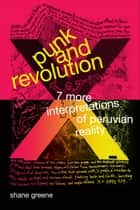 Punk and Revolution - Seven More Interpretations of Peruvian Reality ebook by Shane Greene