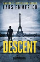 Descent - A Noir Thriller Starring Peter Kittredge ebook by Lars Emmerich