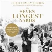 The Seven Longest Yards - Our Love Story of Pushing the Limits while Leaning on Each Other audiobook by Chris Norton, Emily Norton