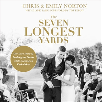 The Seven Longest Yards - Our Love Story of Pushing the Limits while Leaning on Each Other audiobook by Chris Norton,Emily Norton