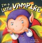 I'm a Little Vampire - with audio recording ebook by Sonali Fry, Sanja Rescek