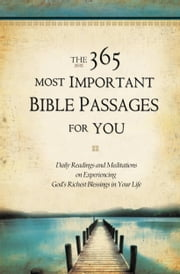 The 365 Most Important Bible Passages for You - Daily Readings and Meditations on Experiencing God's Richest Blessings in Your Life ebook by Jonathan Rogers