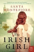 The The Irish Girl - A Novel ebook by Santa Montefiore