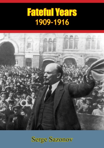 Fateful Years, 1909-1916 ebook by Serge Sazonov