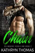 Chain: A Bad Boy Motorcycle Club Romance - Delinquent Rebels MC, #2 ebook by Kathryn Thomas