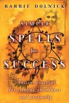 Simple Spells for Success ebook by Barrie Dolnick