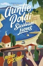 Auntie Poldi and the Sicilian Lions - A charming detective takes on Sicily's underworld in the perfect summer read ebook by