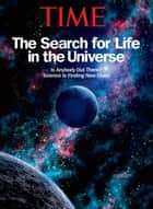 TIME The Search for Life in Our Universe ebook by The Editors of TIME
