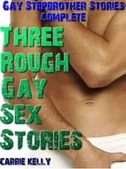 Three Rough Gay Sex Stories ebook by Carrie Kelly