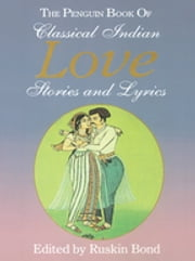 The Penguin Book of Classical Indian Love Stories and Lyrics ebook by Ruskin Bond