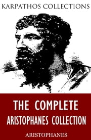 The Complete Aristophanes Collection ebook by Aristophanes