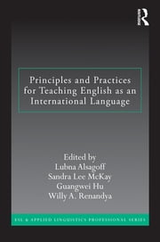 Principles and Practices for Teaching English as an International Language ebook by Lubna Alsagoff, Sandra Lee Mckay, Guangwei Hu,...
