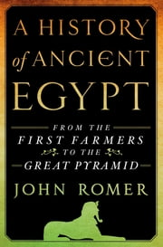 A History of Ancient Egypt - From the First Farmers to the Great Pyramid ebook by Kobo.Web.Store.Products.Fields.ContributorFieldViewModel