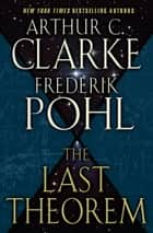 The Last Theorem ebook by Arthur C. Clarke, Frederik Pohl