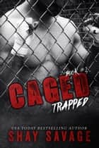 Trapped - Caged, #2 ebook by Shay Savage