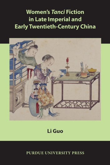 Women's Tanci Fiction in Late Imperial and Early Twentieth-Century China ebook by Li Guo