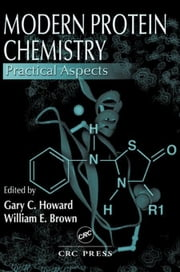 Modern Protein Chemistry: Practical Aspects ebook by Howard, Gary C.