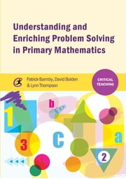 Understanding and Enriching Problem Solving in Primary Mathematics ebook by Patrick Barmby,David Bolden,Lynn Thompson