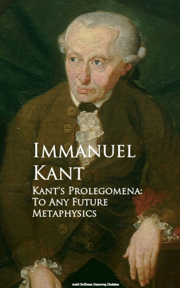 Kant's Prolegomena - To Any Future Metaphysics ebook by Immanuel Kant