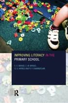 Improving Literacy in the Primary School ebook by R. P. Chamberlin, G. S. Haynes, E. C. Wragg,...