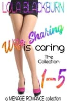 Wife Sharing is Caring: The Collection ebook by Lola Blackburn