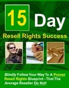 15 DAYS RESELL RIGHTS SUCCESS ebook by Jon Sommers