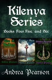 Kilenya Series Books Four, Five, and Six ebook by Andrea Pearson