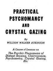 Practical Psychomancy and Crystal Gazing (Illustrated) ebook by William Walker Atkinson