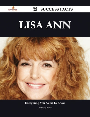 Lisa Ann 71 Success Facts - Everything you need to know about Lisa Ann ebook by Anthony Burke
