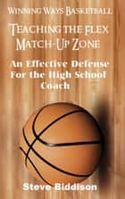 Teaching The Flex Match-Up Zone ebook by Steve Biddison