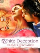 White Deception: Book Ten of Susan Edwards' White Series ebook by Susan Edwards