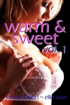 Warm and Sweet Vol. 1 eBook by Jolene Avonn, Ellie Saxx