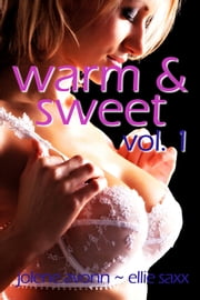 Warm and Sweet Vol. 1 ebook by Jolene Avonn,Ellie Saxx