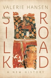 The Silk Road - A New History ebook by Valerie Hansen
